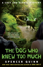 The Dog Who Knew Too Much - A Chet and Bernie Mystery ebook by Spencer Quinn