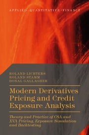Modern Derivatives Pricing and Credit Exposure Analysis - Theory and Practice of CSA and XVA Pricing, Exposure Simulation and Backtesting ebook by Roland Lichters, Roland Stamm, Donal Gallagher