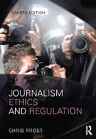 Journalism Ethics and Regulation ebook by Chris Frost, Chris Frost
