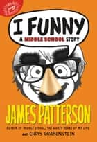 I Funny (#1 New York Times bestseller) - A Middle School Story ebook by James Patterson, Chris Grabenstein, Laura Park
