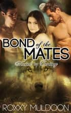 Bond of the Mates - Mated by Destiny, #1 ebook by Roxxy Muldoon