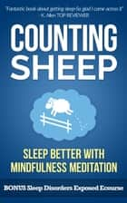 Counting Sheep: Sleep Better and Sleep Smarter With Mindfulness Meditation : Counting Sheep ebook by Josh Holt