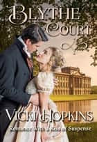 Blythe Court - Romance With a Kiss of Suspense ebook by Vicki Hopkins