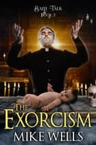 The Exorcism - (Baby Talk, Book 3) ebook by Mike Wells