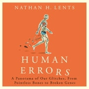 Human Errors - A Panorama of Our Glitches, From Pointless Bones to Broken Genes audiobook by Nathan Lents