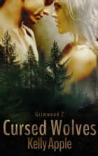 Cursed Wolves - Grimwood, #2 ebook by