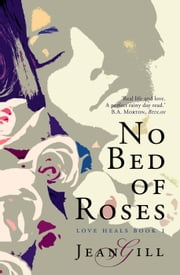 No Bed of Roses - Love Heals, #1 ebook by Jean Gill