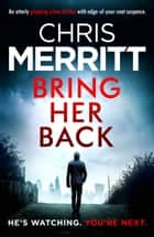 Bring Her Back - An utterly gripping crime thriller with edge-of-your-seat suspense ebook by Chris Merritt