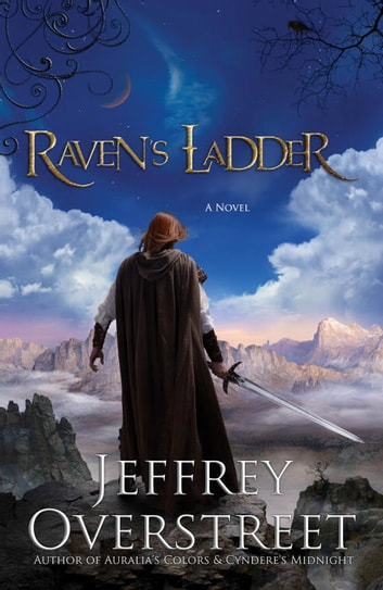 Raven's Ladder - A Novel ebook by Jeffrey Overstreet
