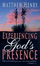 Experiencing God's Presence ebook by Matthew Henry