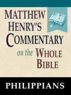 Matthew Henry's Commentary on the Whole Bible-Book of Philippians ebook by Matthew Henry