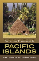 Historical Dictionary of the Discovery and Exploration of the Pacific Islands ebook by Max Quanchi,John Robson