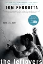 The Leftovers - A Novel ebook by Tom Perrotta