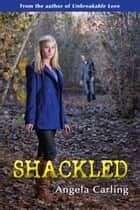 Shackled ebook by Angela Carling