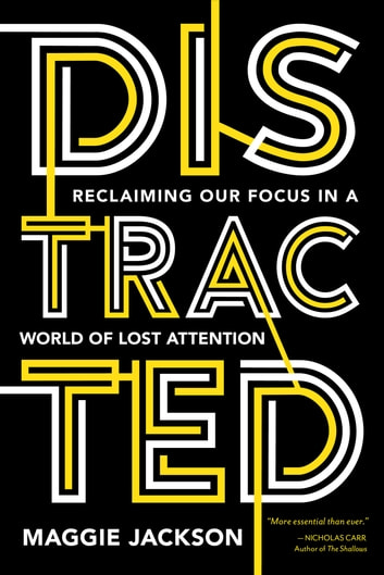 Distracted - Reclaiming Our Focus in a World of Lost Attention ebook by Maggie Jackson