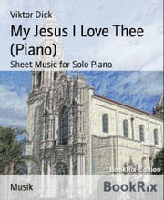 My Jesus I Love Thee (Piano) - Sheet Music for Solo Piano ebook by Viktor Dick