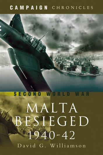 Siege of Malta 1940-1942 - A Mediterranean Leningrad Campaign Chronicles Series ebook by David Williamson