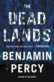 The Dead Lands - A Novel ebook by Benjamin Percy