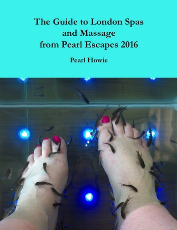 The Guide to London Spas and Massage from Pearl Escapes 2016 ebook by Pearl Howie