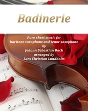 Badinerie Pure sheet music for baritone saxophone and tenor saxophone by Johann Sebastian Bach. Duet arranged by Lars Christian Lundholm ebook by Pure Sheet Music