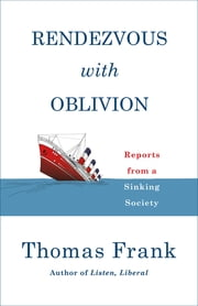Rendezvous with Oblivion - Reports from a Sinking Society ebook by Thomas Frank