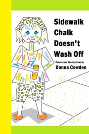 Sidewalk Chalk Doesn't Wash Off ebook by Donna Cowden