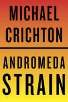 The Andromeda Strain ebook by Michael Crichton