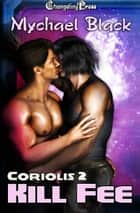 Kill Fee (Coriolis) ebook by Mychael Black