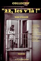 22, les v'là! - Tome 1 eBook by Collectif