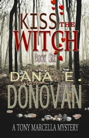 Kiss the Witch (Detective Marcella Witch's series, book 6) ebook by Dana E. Donovan