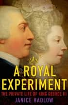 A Royal Experiment ebook by Janice Hadlow