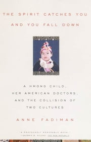 The Spirit Catches You and You Fall Down - A Hmong Child, Her American Doctors, and the Collision of Two Cultures ebook by Anne Fadiman