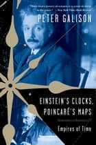 Einstein's Clocks, Poincare's Maps: Empires of Time ebook by Peter Galison