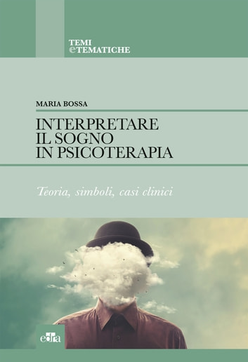Interpretare il sogno in psicoterapia - Teoria, simboli, casi clinici ebook by Maria Bossa