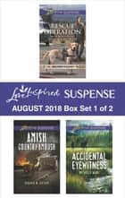 Harlequin Love Inspired Suspense August 2018 - Box Set 1 of 2 - Rescue Operation\Amish Country Ambush\Accidental Eyewitness ebook by Lenora Worth, Dana R. Lynn, Michelle Karl
