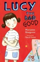 Lucy the Good ebook by Marianne Musgrove,Cheryl Orsini