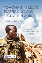 Poaching, Wildlife Trafficking and Security in Africa - Myths and Realities ebook by Cathy Haenlein, M L R Smith