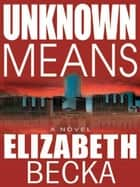 Unknown Means ebook by Elizabeth Becka