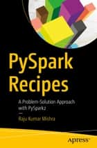 PySpark Recipes - A Problem-Solution Approach with PySpark2 ebook by Raju Kumar Mishra