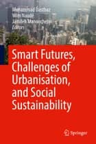 Smart Futures, Challenges of Urbanisation, and Social Sustainability ebook by Mohammad Dastbaz, Wim Naudé, Jamileh Manoochehri