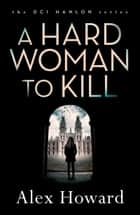 A Hard Woman to Kill ebook by Alex Howard