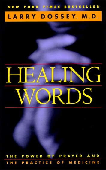 Healing Words - The Power of Prayer and the Practice of Medicine ebook by Larry Dossey