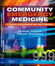 Community Emergency Medicine ebook by Jim Wardrope,Peter Driscoll,J Colville Laird,Malcolm Woollard