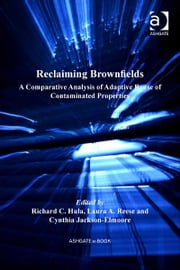 Reclaiming Brownfields - A Comparative Analysis of Adaptive Reuse of Contaminated Properties ebook by Professor Cynthia Jackson-Elmoore,Professor Richard C Hula,Professor Laura A Reese,Professor Laura A Reese