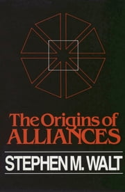 The Origins of Alliance ebook by Stephen M. Walt