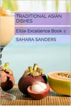 Traditional Asian Dishes ebook by Sahara S. Sanders