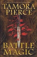 Battle Magic ebook by Tamora Pierce