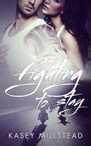 Fighting to Stay ebook by Kasey Millstead