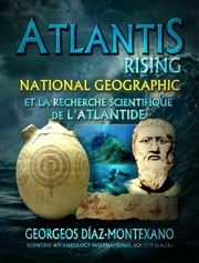 ATLANTIS RISING National Geographic et la recherche scientifique de l'Atlantide ebook by Georgeos Díaz-Montexano