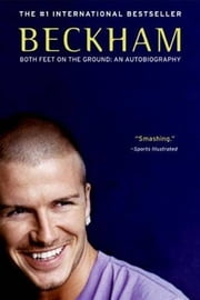 Beckham - Both Feet on the Ground: An Autobiography ebook by David Beckham,Tom Watt